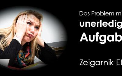 Zeigarnik Effekt – das Problem mit den unfertigen Aufgaben